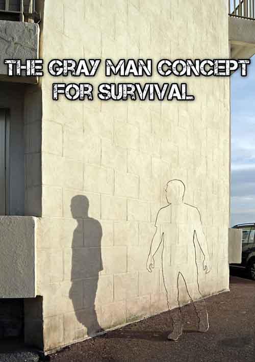 Shtf Emergency Preparedness: Being The Gray Man While SHTF