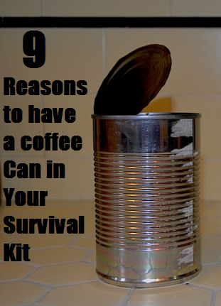 9 Reasons To Have A Coffee Can In Your Survival Kit The