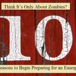 10 Reasons to Begin Preparing for an Emergency
