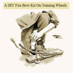 A DIY Fire Bow Kit On Training Wheels