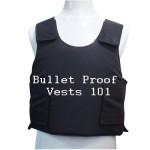 Bullet Proof Vests 101