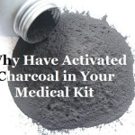 Why Have Activated Charcoal in Your Medical Kit?