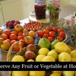 Preserve Any Fruit or Vegetable at Home