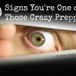 "30 Signs That You're One of Those ""Crazy Preppers"""