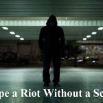 Escape a Riot Without a Scratch