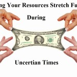 Making Your Resources Stretch Further During Uncertain Times
