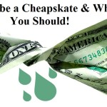 How to be a Cheapskate & Why You Should!