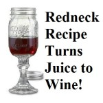 Redneck Recipe Turns Juice to Wine!