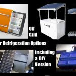 Off Grid Solar Refrigeration Options; Including DIY Version