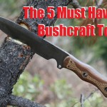 The 5 Must Have Bushcraft Tools