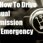 Know How to Drive a Manual Transmission in an Emergency