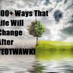 100+ Ways Life Will Change After TEOTWAWKI
