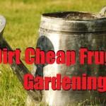 Dirt Cheap Frugal Gardening