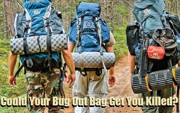 Could Your Bug Out Bag Get You Killed?