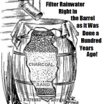 Filter Rainwater Right in the Barrel as it Was Done a Hundred Years Ago!