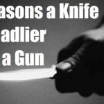 5 Reasons a Knife is Deadlier than a Gun