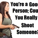You're a Good Person; Could You Really Shoot Someone?