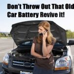 Don't Throw Out That Old Car Battery Revive It!