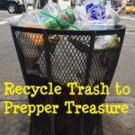Recycle Trash to Prepper Treasure