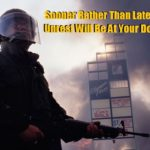 Sooner Rather Than Later, Civil Unrest Will Be At Your Doorstep