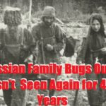 Russian Family Bugs Out and Isn't Seen Again for 42 Years
