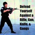 Defend Yourself Against a Rifle, Gun, Knife, & Gangs