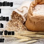 Grinding and Baking With Your Own Flour