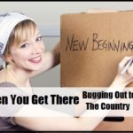 When You Get There – Bugging Out to the Country