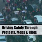 Driving Safely Through Protests, Mobs & Riots