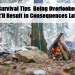 6 Survival Tips Being Overlooked That'll Result in Consequences Later
