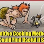 Primitive Cooking Methods You Could Find Useful If SHTF