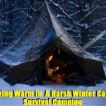 Staying Warm In A Harsh Winter Camp – Survival Camping