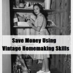 Save Money Using Vintage Homemaking Skills