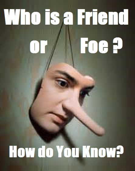 Friend or Foe? How do You Know?
