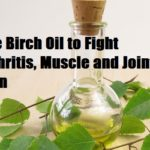 Use Birch Oil to Fight Arthritis, Muscle and Joint Pain