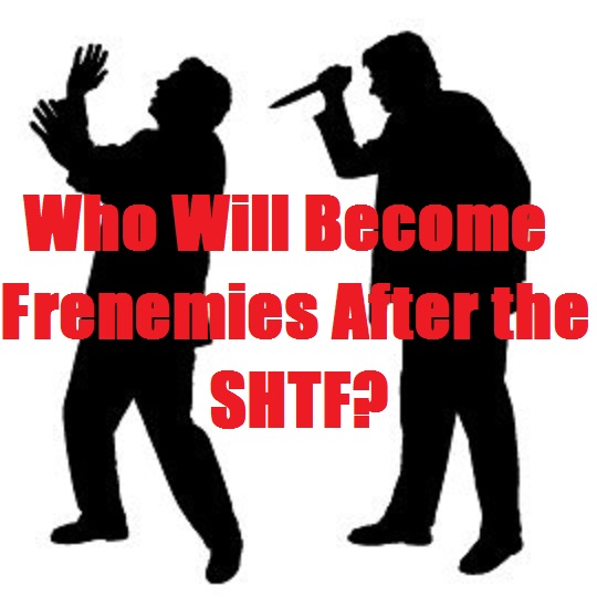 Who Will Become Frenemies After the SHTF?