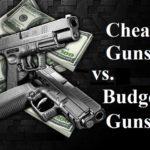 Cheap Guns vs. Budget Guns