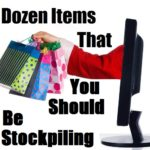 A Dozen Items That You Should Be Stockpiling