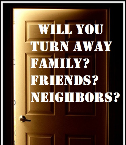 Will You Turn Away Family? Friends? Neighbors?
