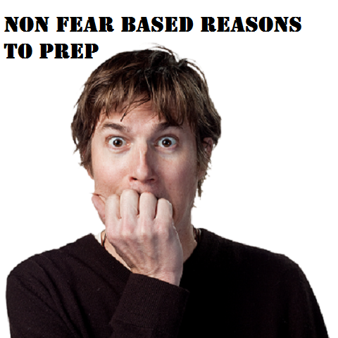 Non Fear Based Reasons to Prep