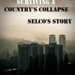 The Truth About Surviving a Country's Collapse – Selco's Story