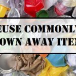 Reuse Commonly Thrown Away Items
