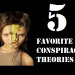 5 Favorite Conspiracy Theories