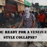 Are You Ready For a Venezuelan Style Collapse?