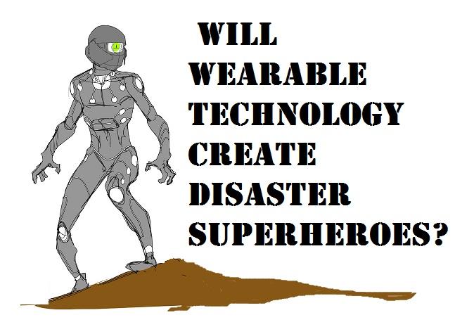 Will Wearable Technology Create Disaster Superheroes?