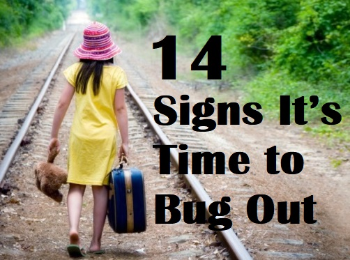 14 Signs It's Time to Bug Out